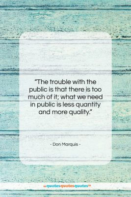 """Don Marquis quote: """"The trouble with the public is that…""""- at QuotesQuotesQuotes.com"""