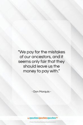 """Don Marquis quote: """"We pay for the mistakes of our…""""- at QuotesQuotesQuotes.com"""