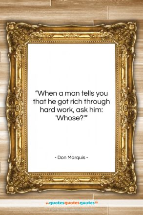 """Don Marquis quote: """"When a man tells you that he…""""- at QuotesQuotesQuotes.com"""