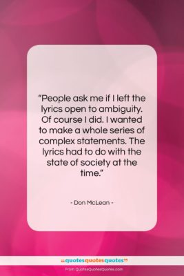 """Don McLean quote: """"People ask me if I left the…""""- at QuotesQuotesQuotes.com"""