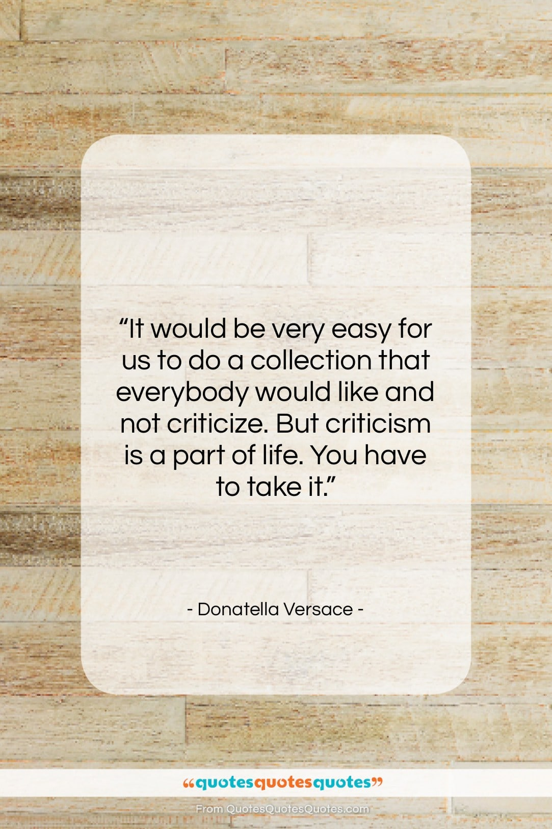 """Donatella Versace quote: """"It would be very easy for us…""""- at QuotesQuotesQuotes.com"""