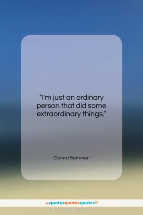 """Donna Summer quote: """"I'm just an ordinary person that did…""""- at QuotesQuotesQuotes.com"""