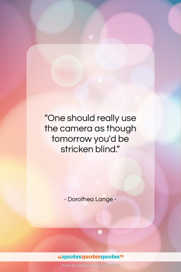 """Dorothea Lange quote: """"One should really use the camera as…""""- at QuotesQuotesQuotes.com"""