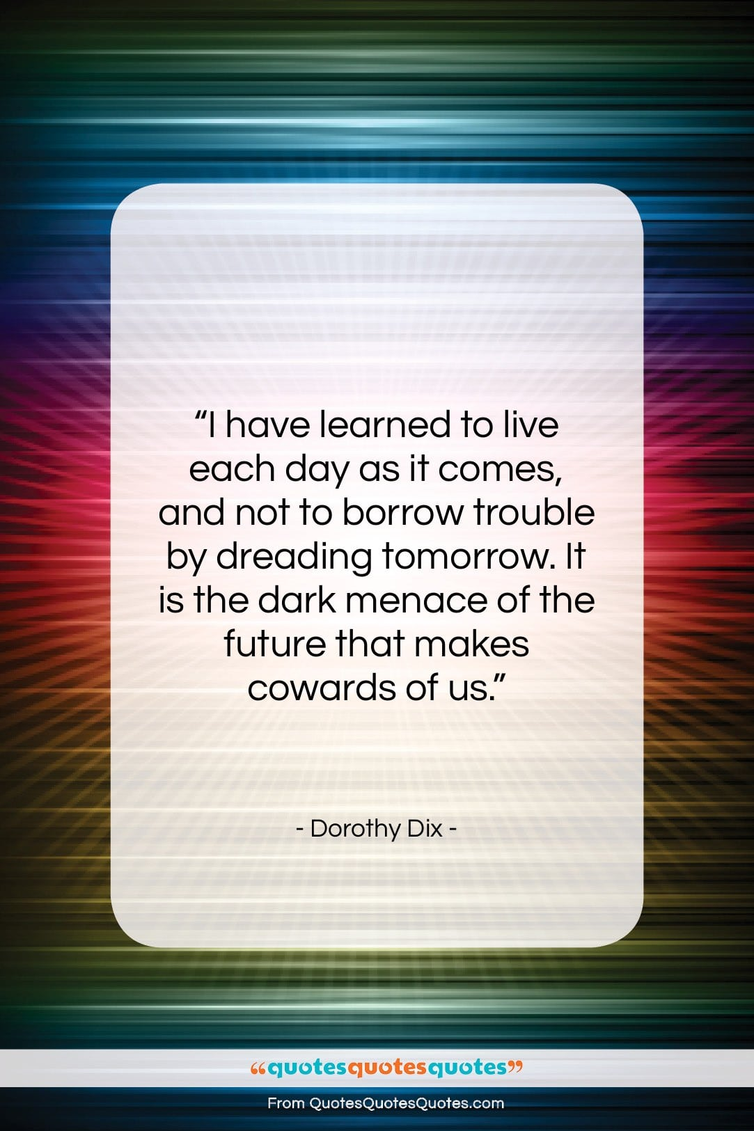"""Dorothy Dix quote: """"I have learned to live each day…""""- at QuotesQuotesQuotes.com"""