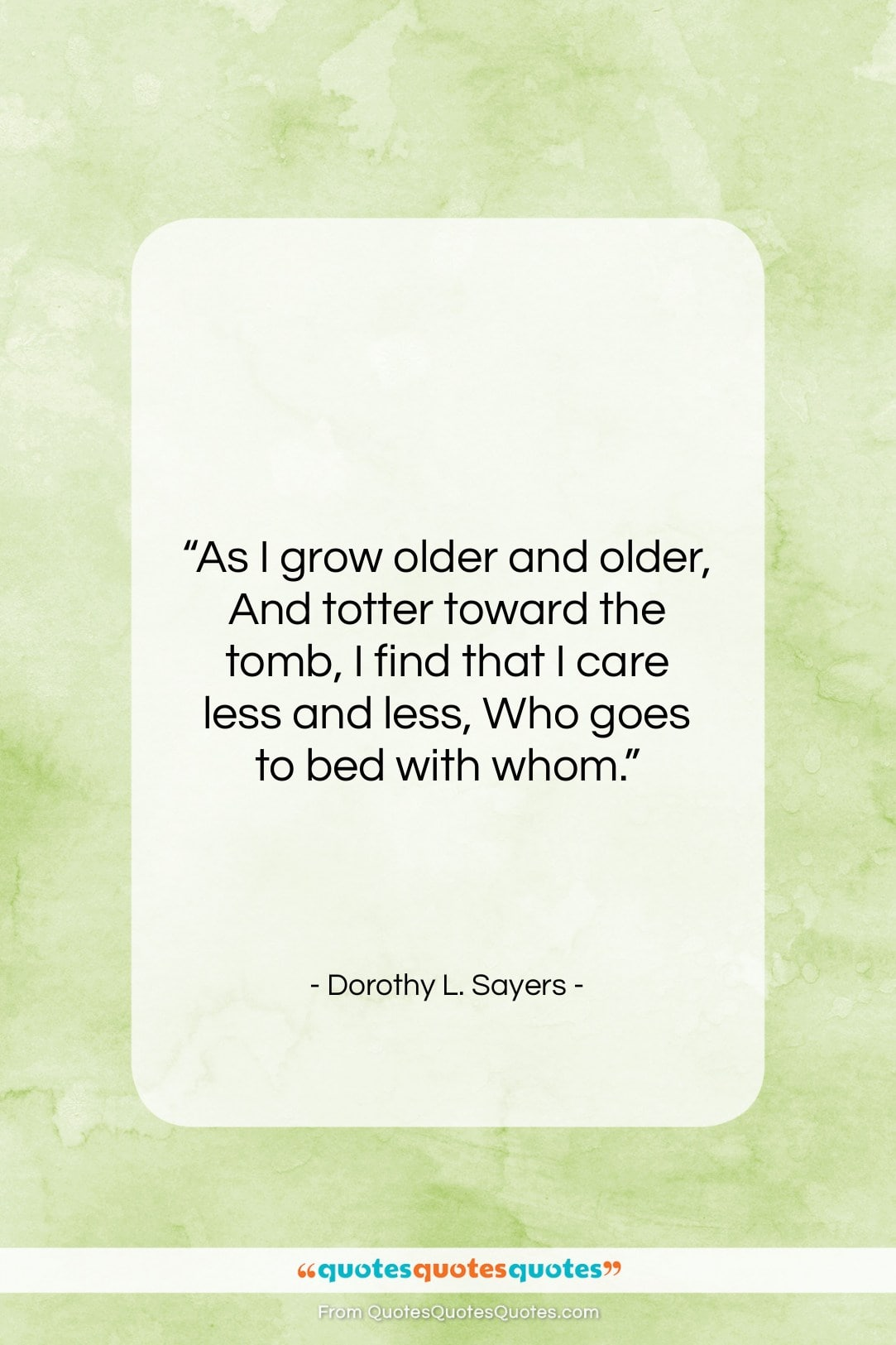 """Dorothy L. Sayers quote: """"As I grow older and older, And…""""- at QuotesQuotesQuotes.com"""