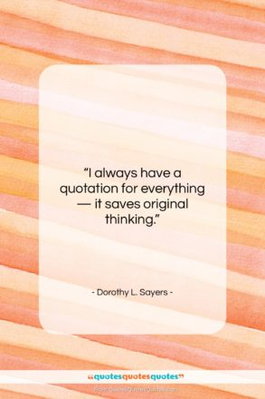 """Dorothy L. Sayers quote: """"I always have a quotation for everything…""""- at QuotesQuotesQuotes.com"""