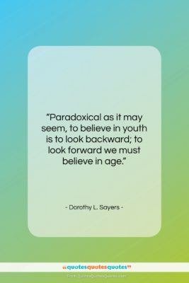 """Dorothy L. Sayers quote: """"Paradoxical as it may seem, to believe…""""- at QuotesQuotesQuotes.com"""