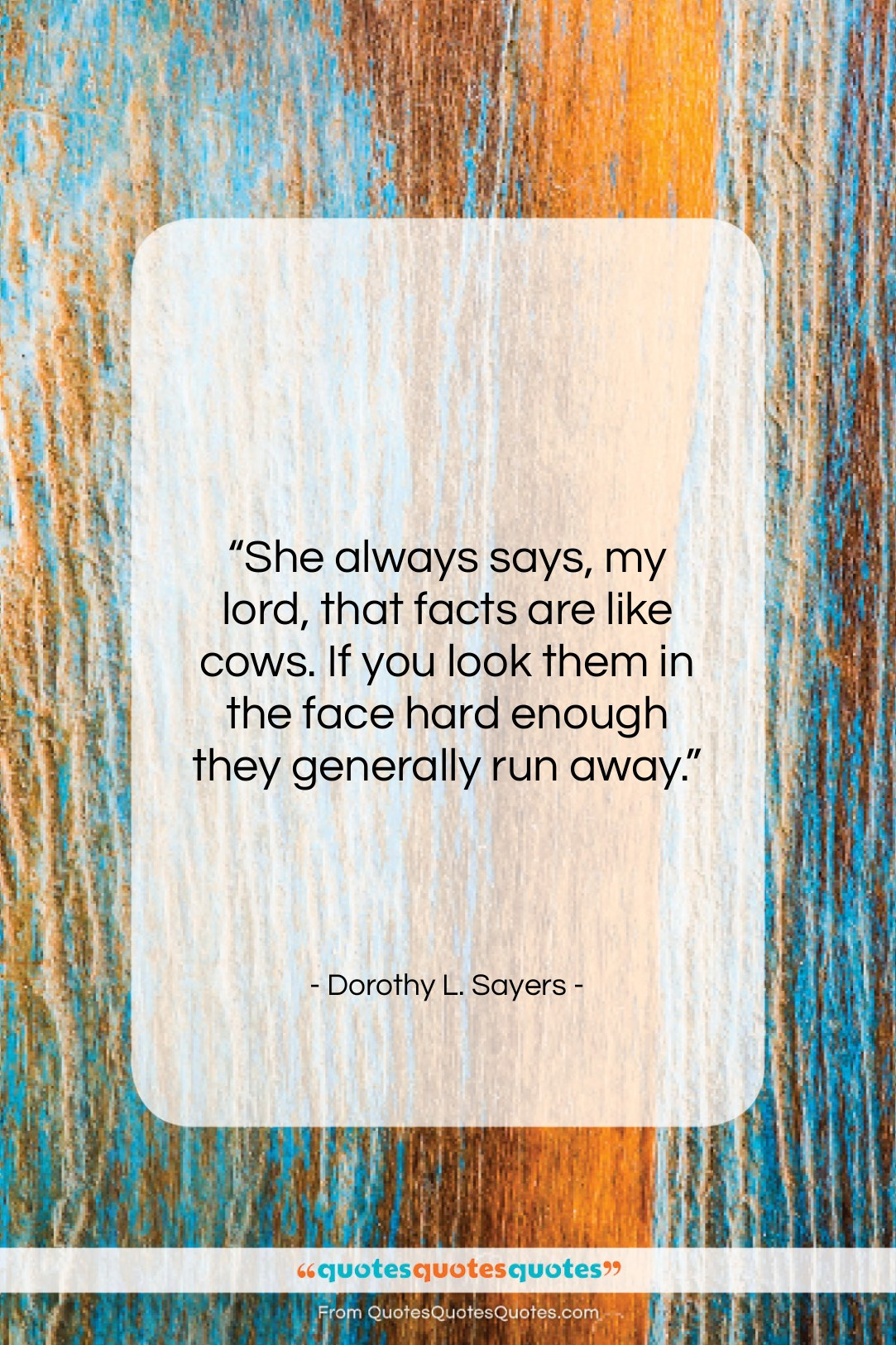 """Dorothy L. Sayers quote: """"She always says, my lord, that facts…""""- at QuotesQuotesQuotes.com"""