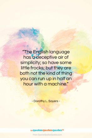 """Dorothy L. Sayers quote: """"The English language has a deceptive air…""""- at QuotesQuotesQuotes.com"""