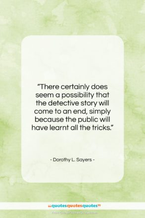 """Dorothy L. Sayers quote: """"There certainly does seem a possibility that…""""- at QuotesQuotesQuotes.com"""