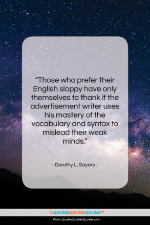 """Dorothy L. Sayers quote: """"Those who prefer their English sloppy have…""""- at QuotesQuotesQuotes.com"""
