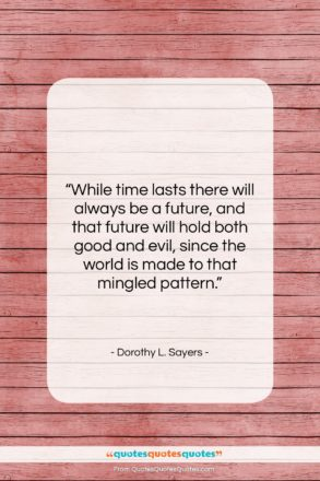 """Dorothy L. Sayers quote: """"While time lasts there will always be…""""- at QuotesQuotesQuotes.com"""
