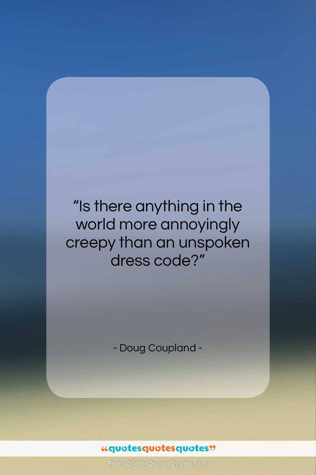 """Doug Coupland quote: """"Is there anything in the world more…""""- at QuotesQuotesQuotes.com"""
