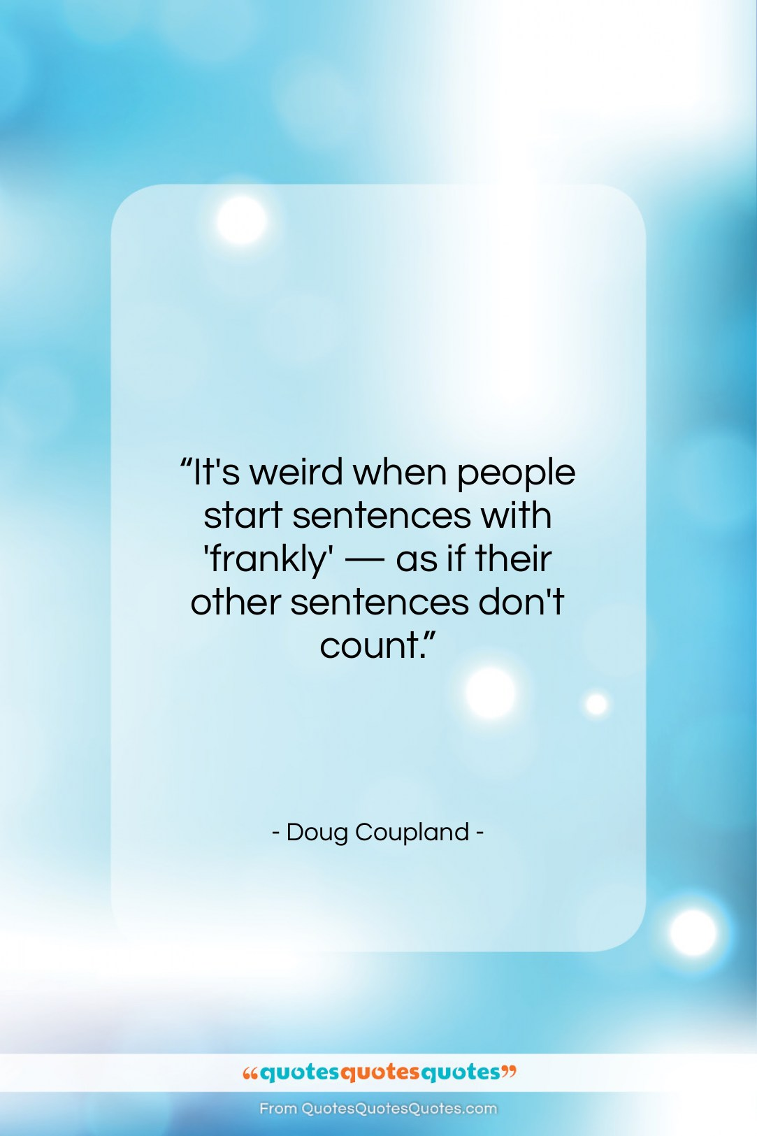 """Doug Coupland quote: """"It's weird when people start sentences with…""""- at QuotesQuotesQuotes.com"""