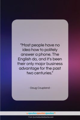 """Doug Coupland quote: """"Most people have no idea how to…""""- at QuotesQuotesQuotes.com"""