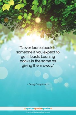 """Doug Coupland quote: """"Never loan a book to someone if…""""- at QuotesQuotesQuotes.com"""