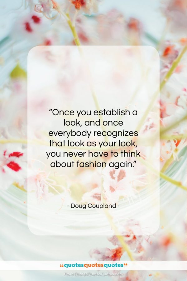 """Doug Coupland quote: """"Once you establish a look, and once…""""- at QuotesQuotesQuotes.com"""