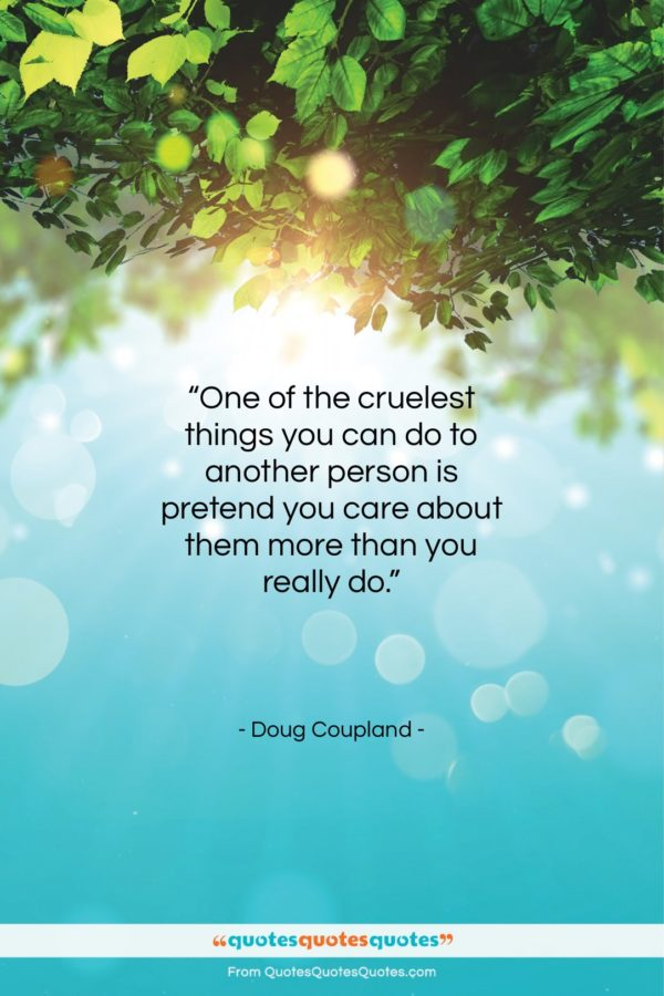 "Doug Coupland quote: ""One of the cruelest things you can…""- at QuotesQuotesQuotes.com"