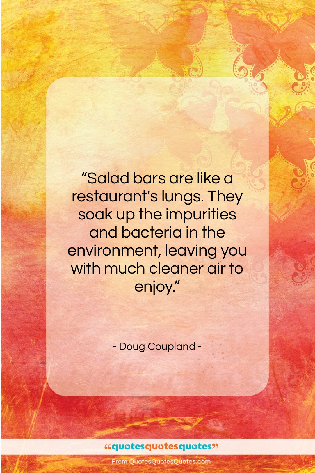"""Doug Coupland quote: """"Salad bars are like a restaurant's lungs….""""- at QuotesQuotesQuotes.com"""