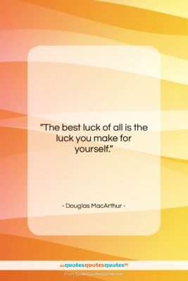 """Douglas MacArthur quote: """"The best luck of all is the…""""- at QuotesQuotesQuotes.com"""