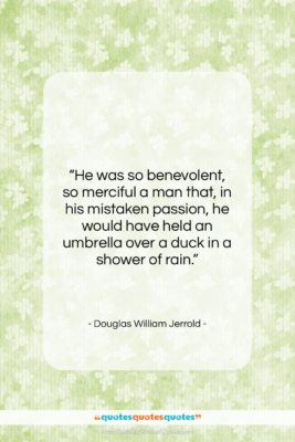 """Douglas William Jerrold quote: """"He was so benevolent, so merciful a…""""- at QuotesQuotesQuotes.com"""