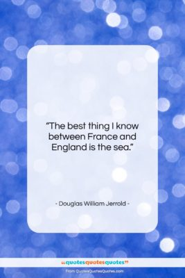 """Douglas William Jerrold quote: """"The best thing I know between France…""""- at QuotesQuotesQuotes.com"""