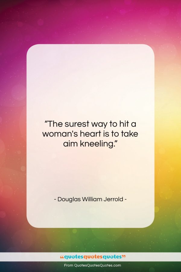 """Douglas William Jerrold quote: """"The surest way to hit a woman's…""""- at QuotesQuotesQuotes.com"""