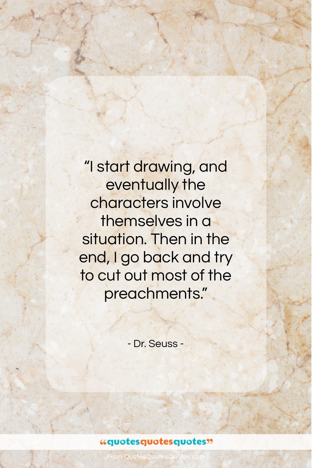 "Dr. Seuss quote: ""I start drawing, and eventually the characters…""- at QuotesQuotesQuotes.com"