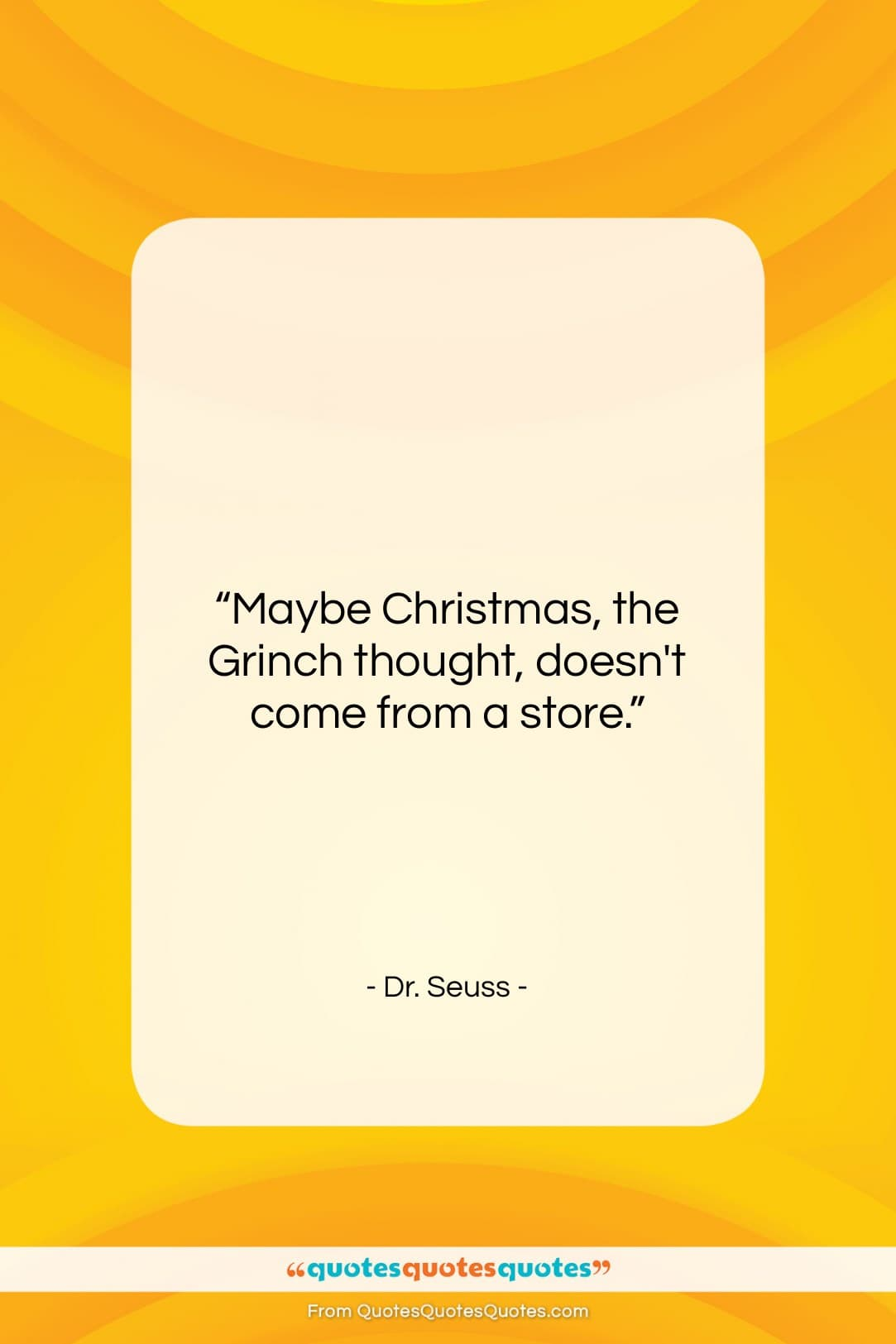 """Dr. Seuss quote: """"Maybe Christmas, the Grinch thought, doesn't come…""""- at QuotesQuotesQuotes.com"""
