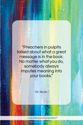 """Dr. Seuss quote: """"Preachers in pulpits talked about what a…""""- at QuotesQuotesQuotes.com"""