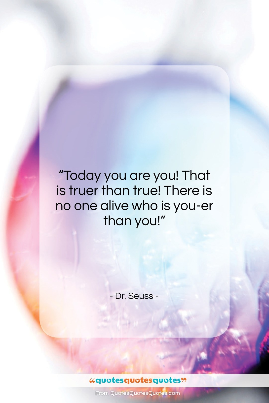 """Dr. Seuss quote: """"Today you are you! That is truer…""""- at QuotesQuotesQuotes.com"""