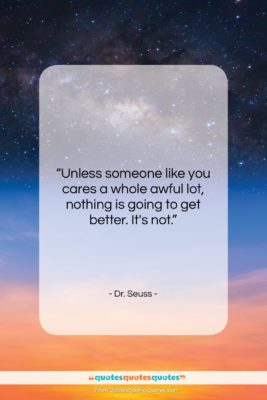"""Dr. Seuss quote: """"Unless someone like you cares a whole…""""- at QuotesQuotesQuotes.com"""