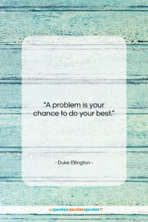 """Duke Ellington quote: """"A problem is your chance to do…""""- at QuotesQuotesQuotes.com"""