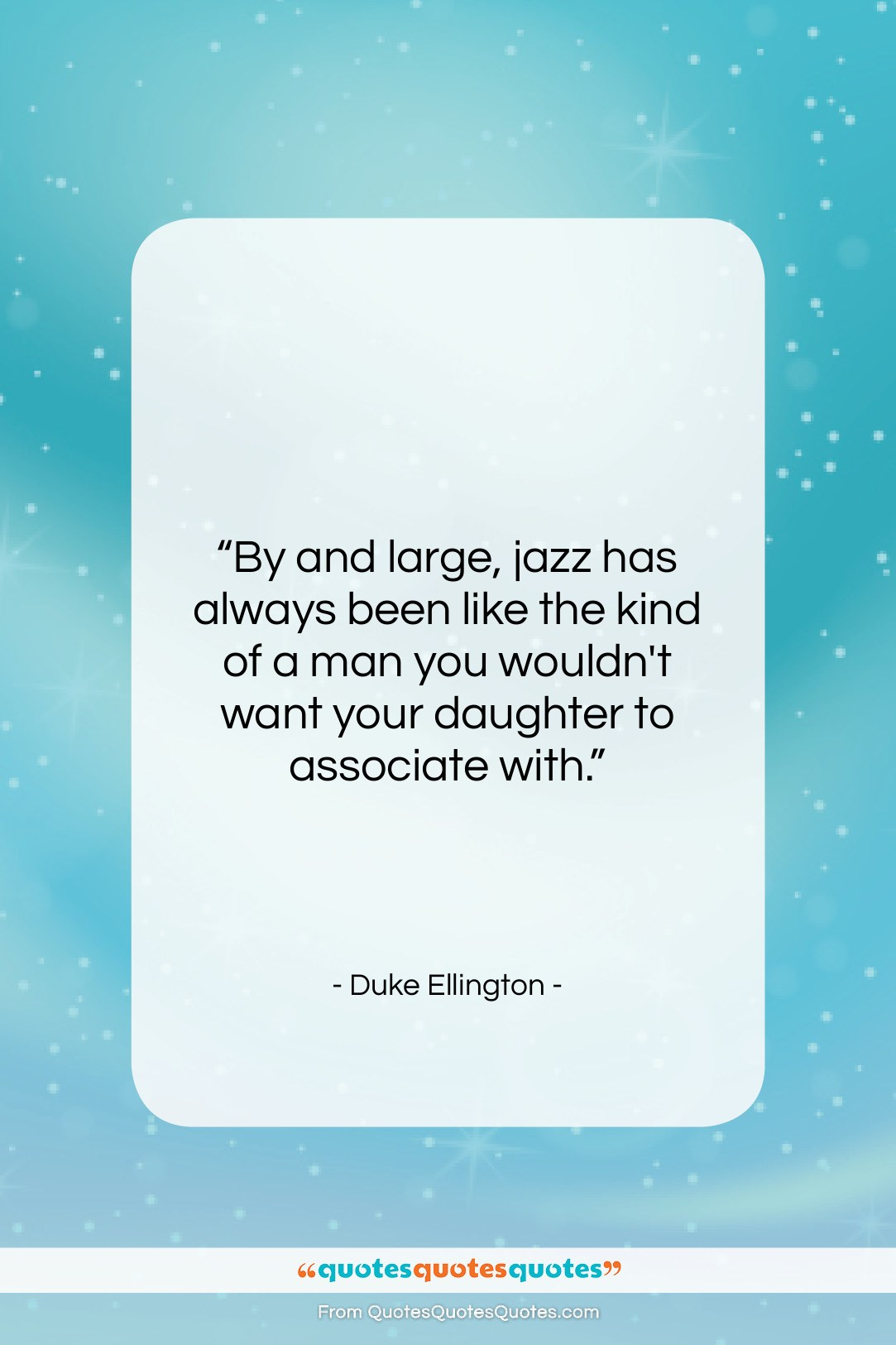 """Duke Ellington quote: """"By and large, jazz has always been…""""- at QuotesQuotesQuotes.com"""
