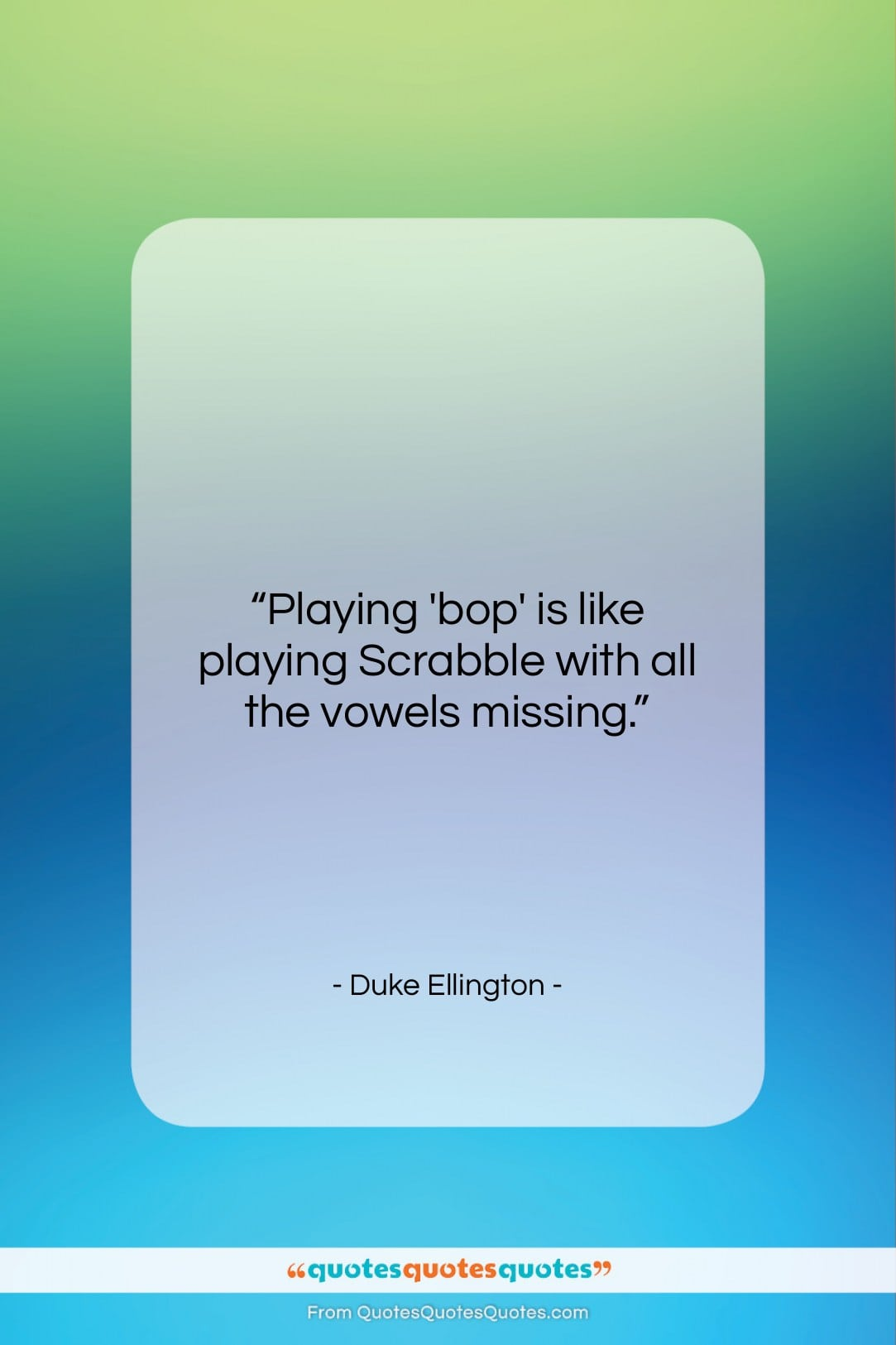 """Duke Ellington quote: """"Playing 'bop' is like playing Scrabble with…""""- at QuotesQuotesQuotes.com"""