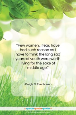 """Dwight D. Eisenhower quote: """"Few women, I fear, have had such…""""- at QuotesQuotesQuotes.com"""