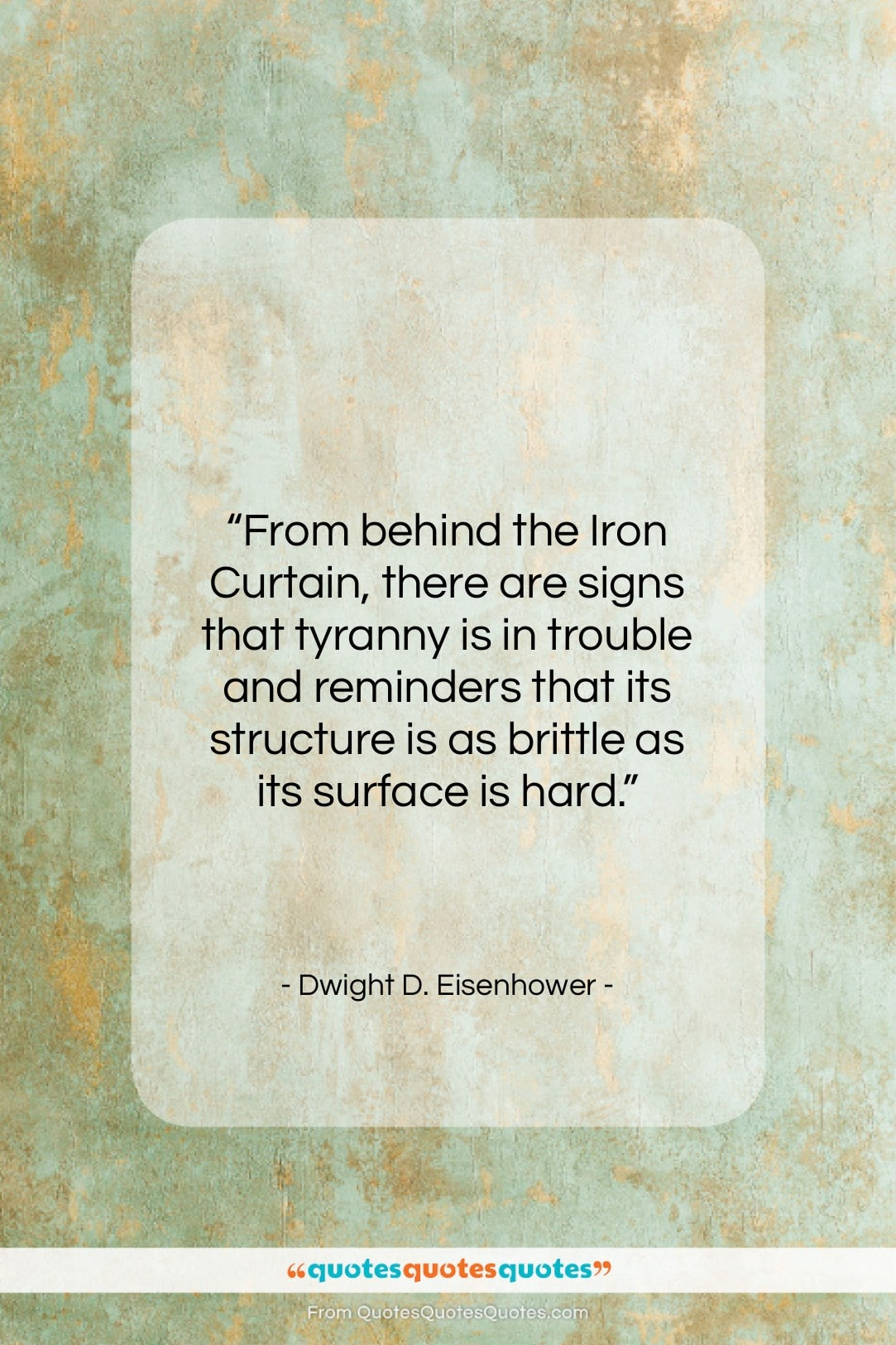 """Dwight D. Eisenhower quote: """"From behind the Iron Curtain, there are…""""- at QuotesQuotesQuotes.com"""