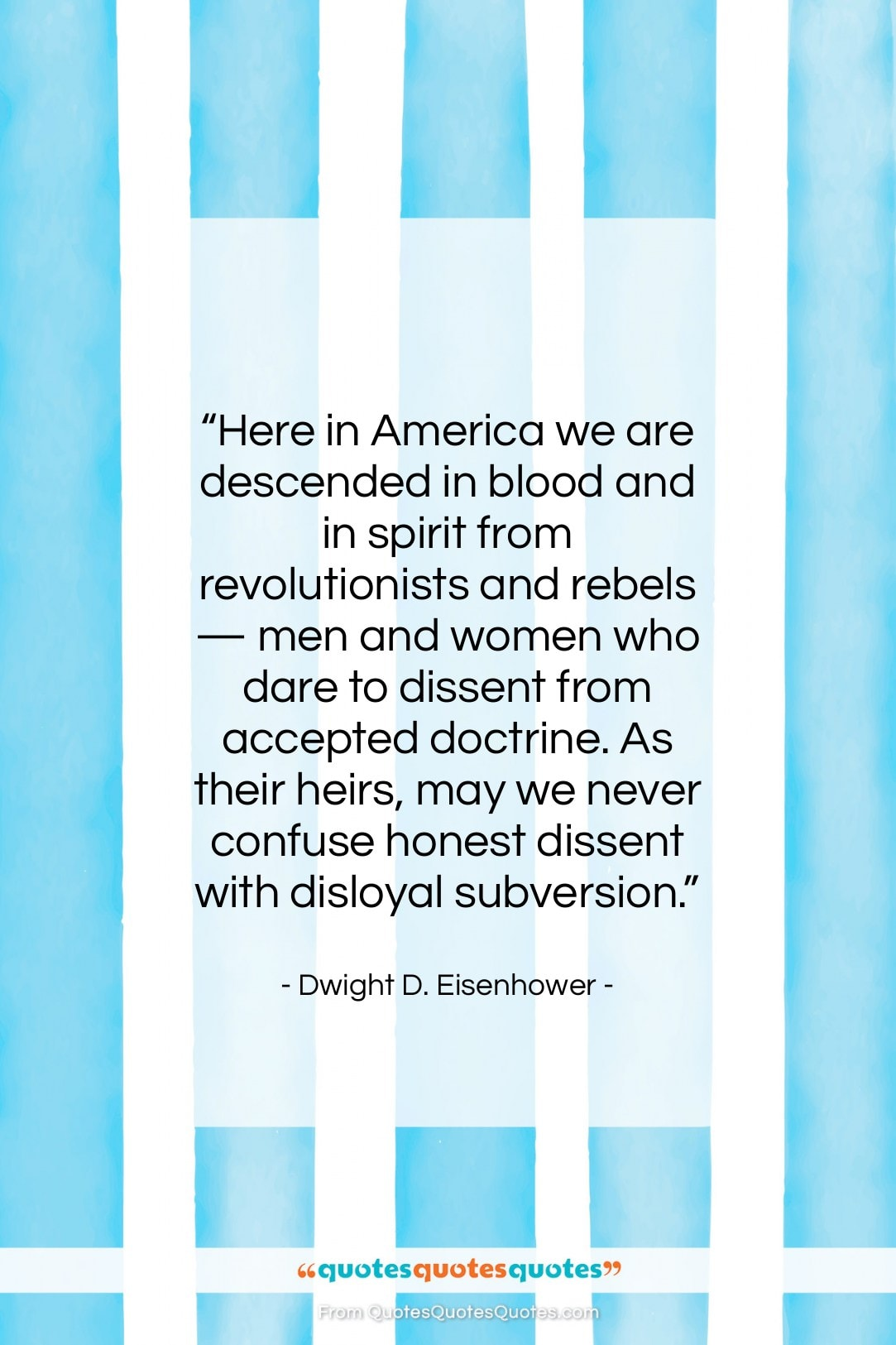 """Dwight D. Eisenhower quote: """"Here in America we are descended in…""""- at QuotesQuotesQuotes.com"""