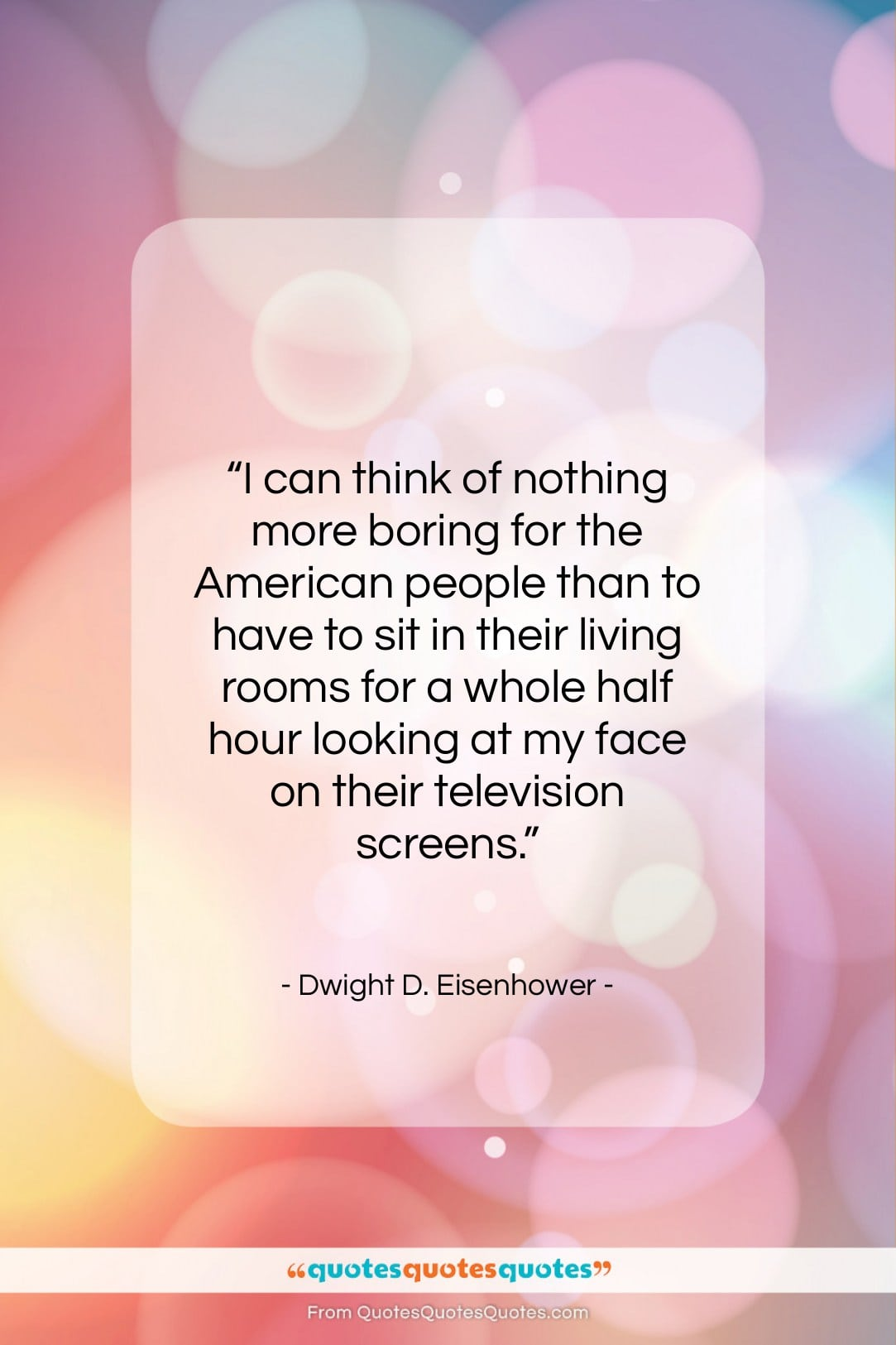 """Dwight D. Eisenhower quote: """"I can think of nothing more boring…""""- at QuotesQuotesQuotes.com"""