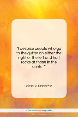 """Dwight D. Eisenhower quote: """"I despise people who go to the…""""- at QuotesQuotesQuotes.com"""