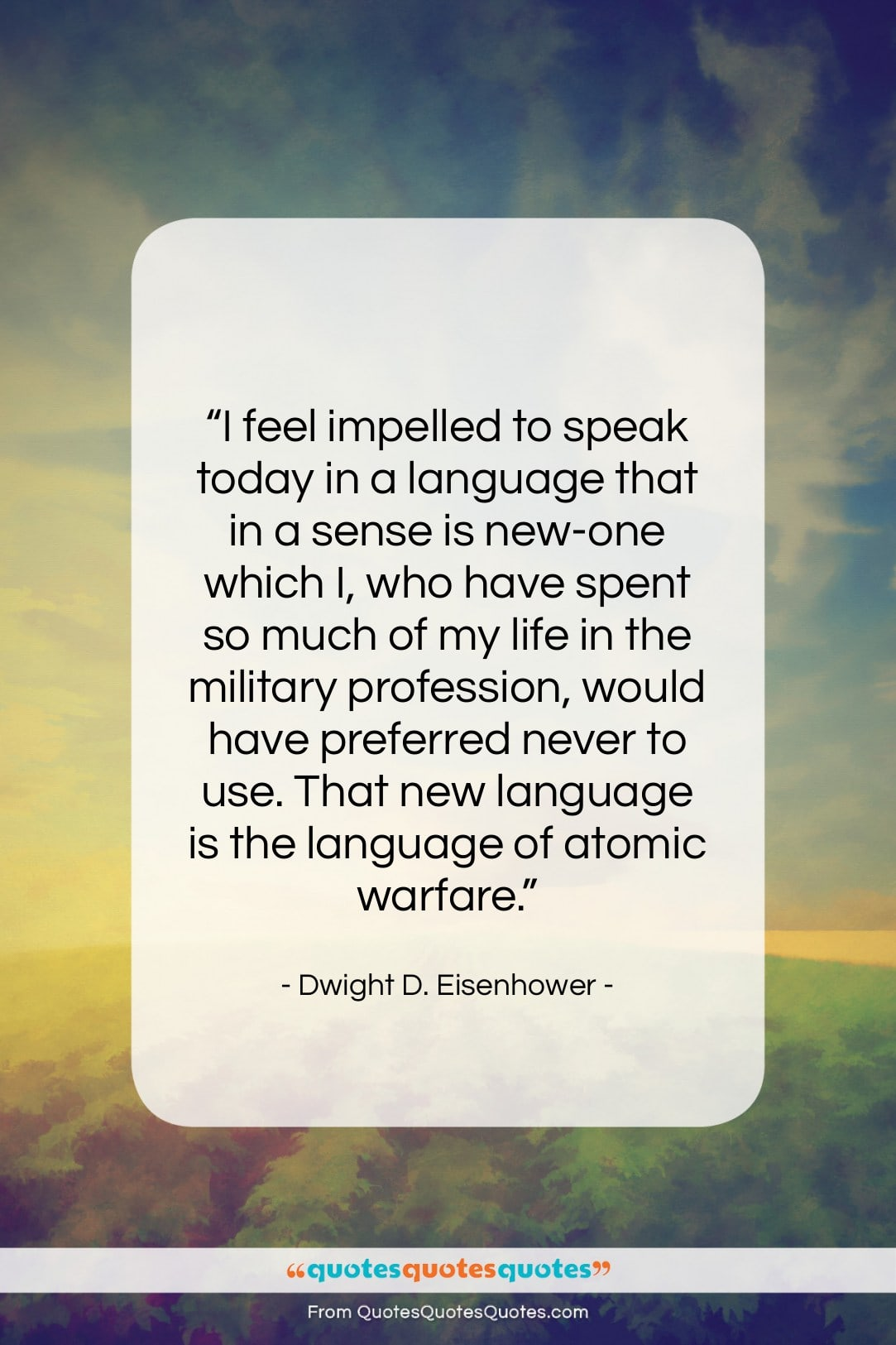 """Dwight D. Eisenhower quote: """"I feel impelled to speak today in…""""- at QuotesQuotesQuotes.com"""