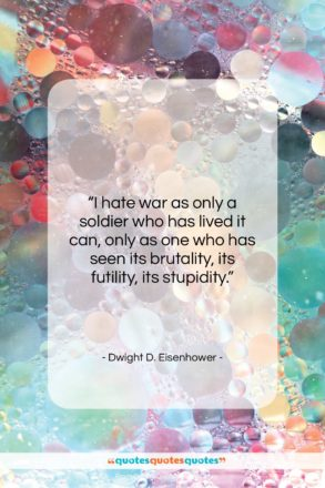"""Dwight D. Eisenhower quote: """"I hate war as only a soldier…""""- at QuotesQuotesQuotes.com"""