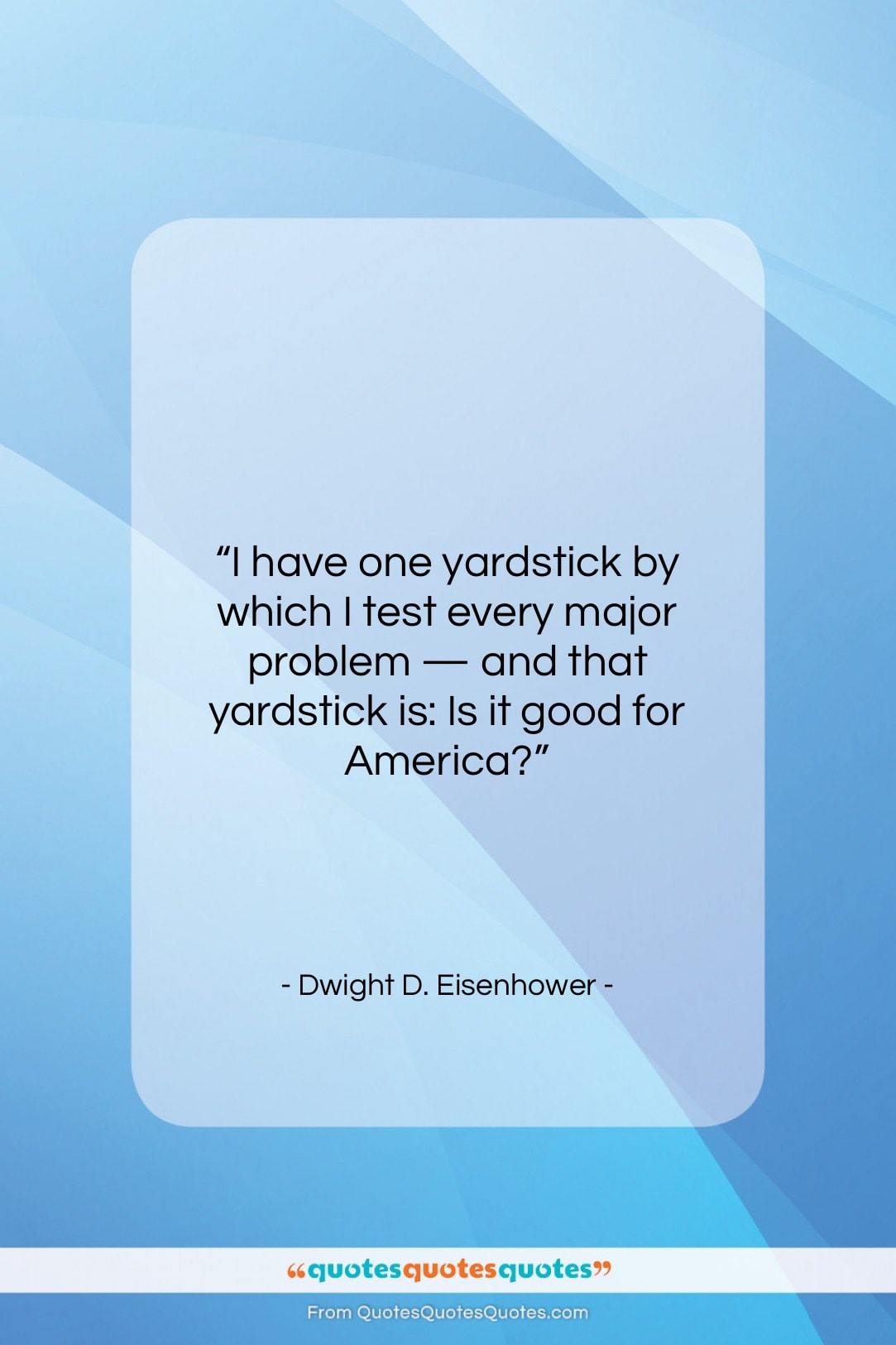 """Dwight D. Eisenhower quote: """"I have one yardstick by which I…""""- at QuotesQuotesQuotes.com"""