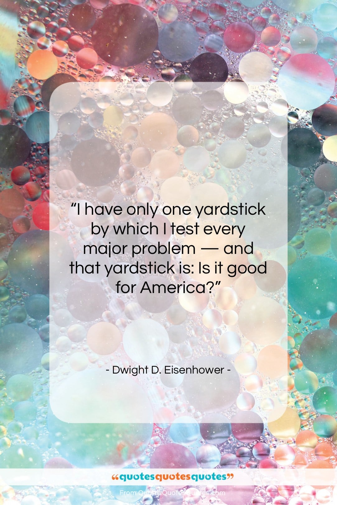 """Dwight D. Eisenhower quote: """"I have only one yardstick by which…""""- at QuotesQuotesQuotes.com"""
