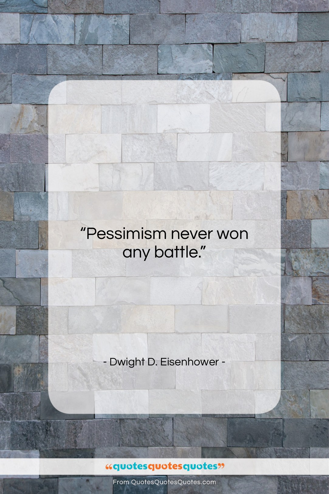 """Dwight D. Eisenhower quote: """"Pessimism never won any battle….""""- at QuotesQuotesQuotes.com"""