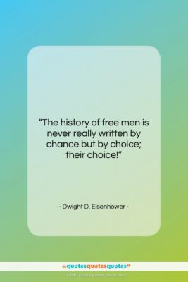 """Dwight D. Eisenhower quote: """"The history of free men is never…""""- at QuotesQuotesQuotes.com"""