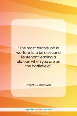 """Dwight D. Eisenhower quote: """"The most terrible job in warfare is…""""- at QuotesQuotesQuotes.com"""
