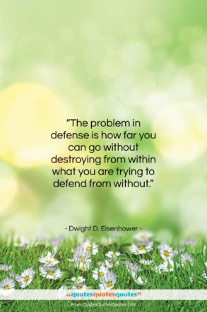 "Dwight D. Eisenhower quote: ""The problem in defense is how far…""- at QuotesQuotesQuotes.com"
