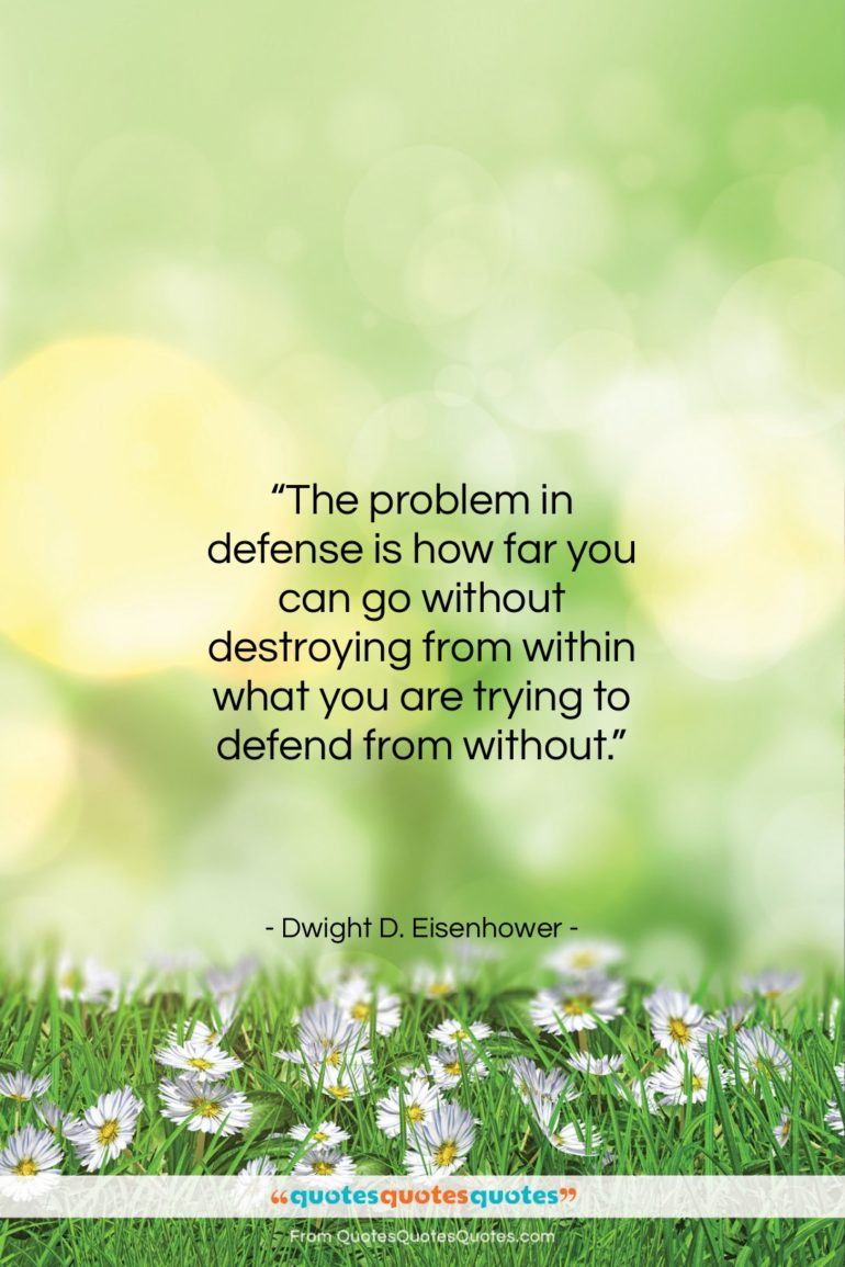 """Dwight D. Eisenhower quote: """"The problem in defense is how far…""""- at QuotesQuotesQuotes.com"""