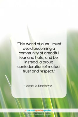"""Dwight D. Eisenhower quote: """"This world of ours… must avoid becoming…""""- at QuotesQuotesQuotes.com"""